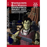 Transactions of the Royal Martian Geographical Society: The Journal of Victorian Era Roleplaying, Volume Two